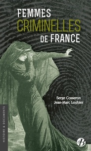 Serge Cosseron et Jean-Marc Loubier - Femmes criminelles de France.