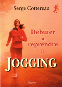 Serge Cottereau - Débuter ou reprendre le jogging.