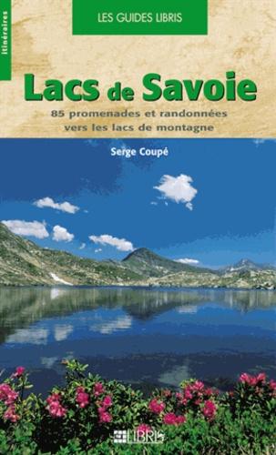 Serge Coupé - Lacs de savoie - 85 promenades et randonnées vers les lacs de montagne.