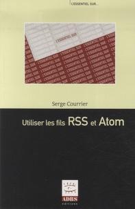 Serge Courrier - Utiliser les fils RSS et ATOM / Produire des fils RSS et ATOM - 2 volumes.