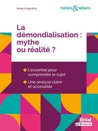 Serge d' Agostino et Pierre-André Corpron - La démondialisation, mythe ou réalité ?.