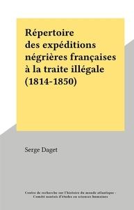 Serge Daget - Répertoire des expéditions négrières françaises à la traite illégale (1814-1850).