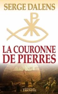 Serge Dalens - La couronne de pierres.