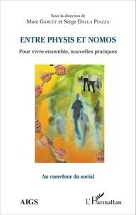 Serge Dalla Piazza et Marc Garcet - Entre physis et nomos - Pour vivre ensemble, nouvelles pratiques.