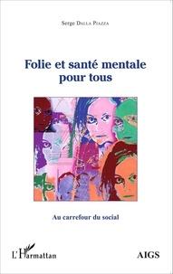 Serge Dalla Piazza - Folie et santé mentale pour tous.