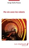 Serge Dalla Piazza - Ma vie avec les robots.