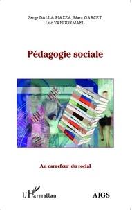 Serge Dalla Piazza et Marc Garcet - Pédagogie sociale.