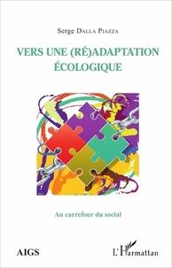 Serge Dalla Piazza - Vers une (ré)adaptation écologique.