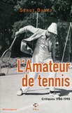 Serge Daney - L'Amateur de tennis - Critiques 1980-1990.