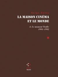 Serge Daney - La maison cinéma et le monde - Tome 4, Le Moment Trafic 1991-1992.