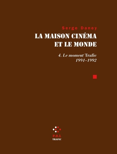 La maison cinéma et le monde. Tome 4, Le Moment Trafic 1991-1992