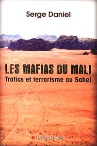 Serge Daniel - Les mafias du Mali - Trafics et terrorisme au Sahel.
