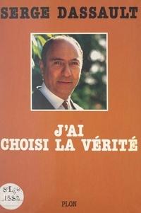 Serge Dassault - J'ai choisi la vérité.
