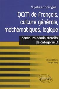 Serge Dassy et Bernard Blanc - QCM de français, culture générale, mathématiques, logique - Concours administratifs de catégorie C.