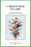 Serge Dauchy et Catherine Lecomte - L'absolutisme éclairé - Actes des journées internationales tenues à Versailles, 1-4 juin 2000.