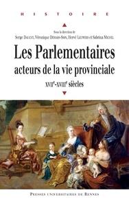 Serge Dauchy et Véronique Demars-Sion - Les parlementaires, acteurs de la vie provinciale (XVIIe et XVIIIe siècles).