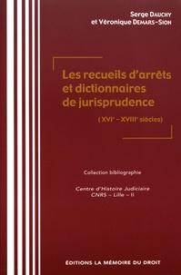 Serge Dauchy et Véronique Demars-Sion - Les recueils d'arrêts et dictionnaires de jurisprudence (XVIe-XVIIIe siècles).