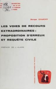 Serge Dauchy - Les Voies de recours extraordinaires : proposition d'erreur et requête civile - De l'Ordonnance de Saint-Louis jusqu'à l'Ordonnance de 1667.