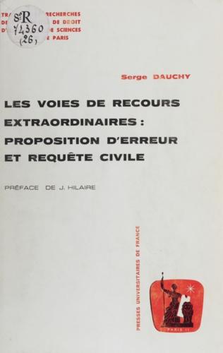 Les Voies de recours extraordinaires : proposition d'erreur et requête civile. De l'Ordonnance de Saint-Louis jusqu'à l'Ordonnance de 1667