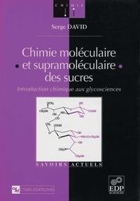 Serge David - Chimie moléculaire et supramoléculaire des sucres - Introduction chimique aux glycosciences.