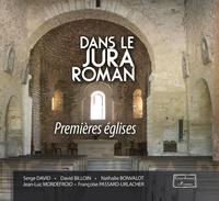 Serge David et David Billoin - Dans le Jura roman - Premières églises.