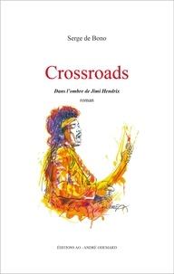 Serge de Bono - Crossroads, dans l'ombre de Jimi Hendrix.