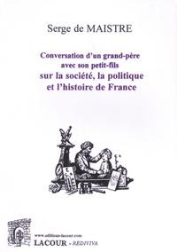 Serge de Maistre - Conversation d'un grand-père avec son petit-fils sur la société, la politique et l'histoire de France.