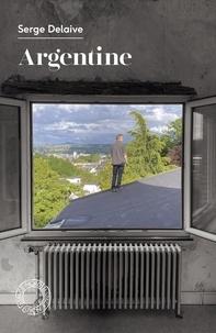Serge Delaive - Argentine - Suivi d'un entretien avec l'auteur.