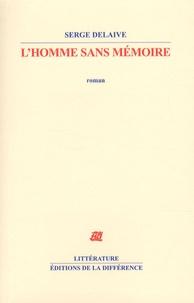Serge Delaive - L'homme sans mémoire.