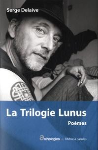 Serge Delaive - La trilogie Lunus - Poèmes.