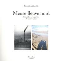 Serge Delaive et Françoise Hansoul - Meuse fleuve Nord - Poème & photographies - Première matière.