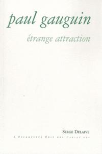 Serge Delaive - Paul Gauguin - Etrange attraction.