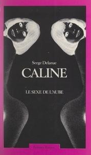 Serge Delarue - Câline - Le sexe de l'aube.