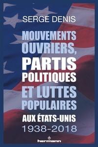 Serge Denis - Mouvements ouvriers, partis politiques et luttes populaires aux Etats-Unis, 1938-2018.