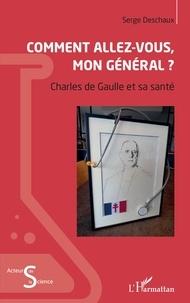 Serge Deschaux - Comment allez-vous, mon général ? - Charles de Gaulle et sa santé.