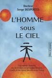Serge Desportes - L'homme sous le ciel - Une approche nouvelle des Six Energies de la Tradition chinoise à partir du Nei Tching Sou Wen et du Yi-King.
