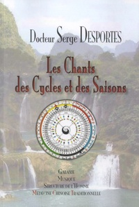 Serge Desportes - Les Chants des Cycles et des Saisons - Galaxie, Musique & Structure de l'Homme en Médecine Chinoise Traditionnelle.