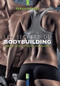 Serge Dessel - Lessecretsdu bodybuilding - Libérez votre potentiel musculaire!.