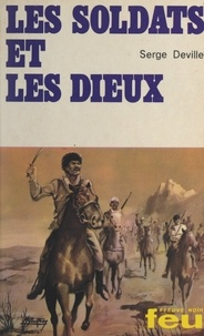 Serge Deville - Les soldats et les dieux.