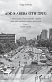 Serge Dewel - Addis-Abeba (Ethiopie) - Construction d'une nouvelle capitale pour une ancienne nation souveraine. Tome 2 (1936-2016).