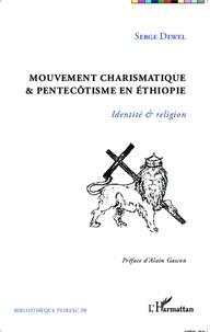 Serge Dewel - Mouvement charismatique & pentecôtisme en Ethiopie - Identité & religion.