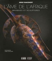 Serge Diakonoff et André Longchamp - L'âme de l'Afrique - Masques et sculptures.