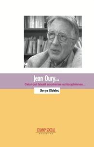 Serge Didelet - Jean Oury... Celui qui faisait sourire les schizophrènes.