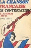 Serge Dillaz - La chanson française de contestation - Des barricades de la Commune à celles de Mai 1968.