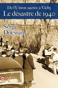 Serge Doessant - Le Désastre de 1940 - De l'Union sacrée à Vichy.
