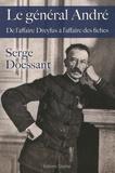 Serge Doessant - Le général André - De l'affaire Dreyfus à l'affaire des fiches.