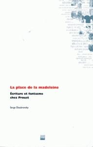 Serge Doubrovsky - La place de la madeleine. - Ecriture et fantasme chez Proust.