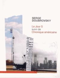 Serge Doubrovsky - Le Jour S suivi de Chronique américaine.