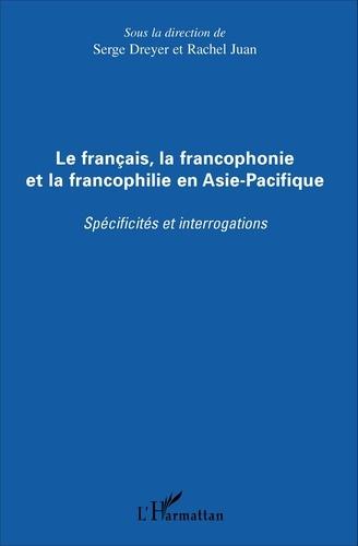 Serge Dreyer et Rachel Juan - Le français, la francophonie et la francophilie en Asie-Pacifique.
