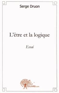 Serge Druon - L'être et la logique.